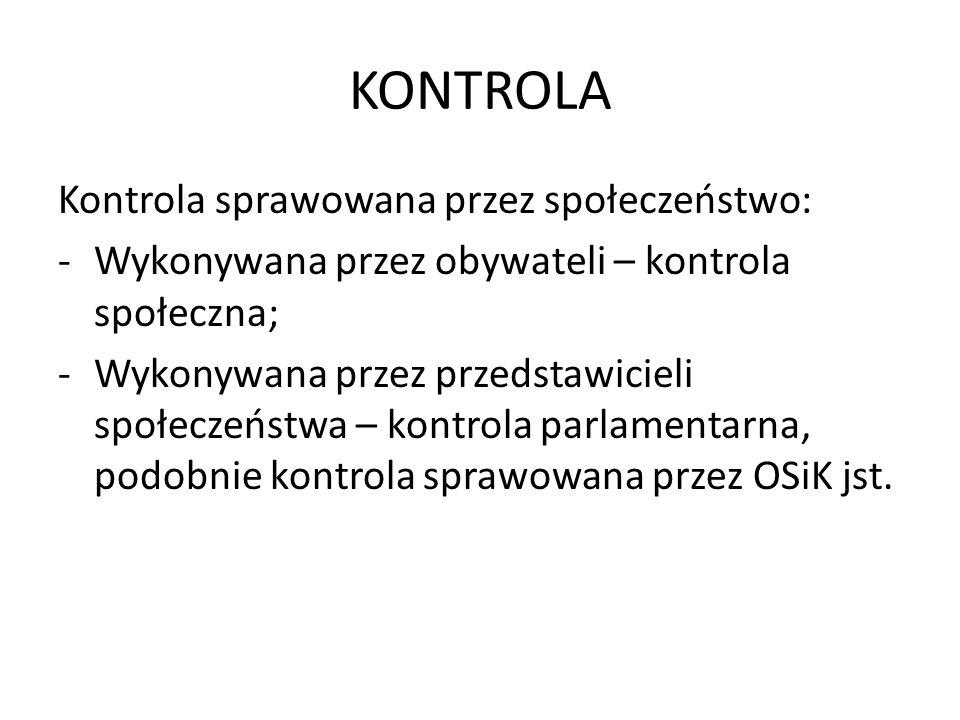 KONTROLA Kontrola sprawowana przez społeczeństwo: -Wykonywana przez obywateli – kontrola społeczna; -Wykonywana przez przedstawicieli społeczeństwa –