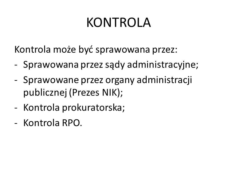 KONTROLA Kontrola może być sprawowana przez: -Sprawowana przez sądy administracyjne; -Sprawowane przez organy administracji publicznej (Prezes NIK); -