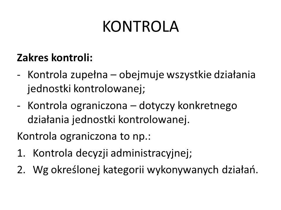 KONTROLA Zakres kontroli: -Kontrola zupełna – obejmuje wszystkie działania jednostki kontrolowanej; -Kontrola ograniczona – dotyczy konkretnego działa