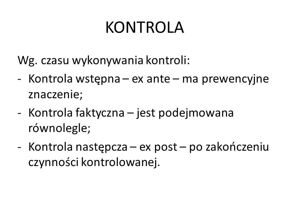 KONTROLA Wg. czasu wykonywania kontroli: -Kontrola wstępna – ex ante – ma prewencyjne znaczenie; -Kontrola faktyczna – jest podejmowana równolegle; -K