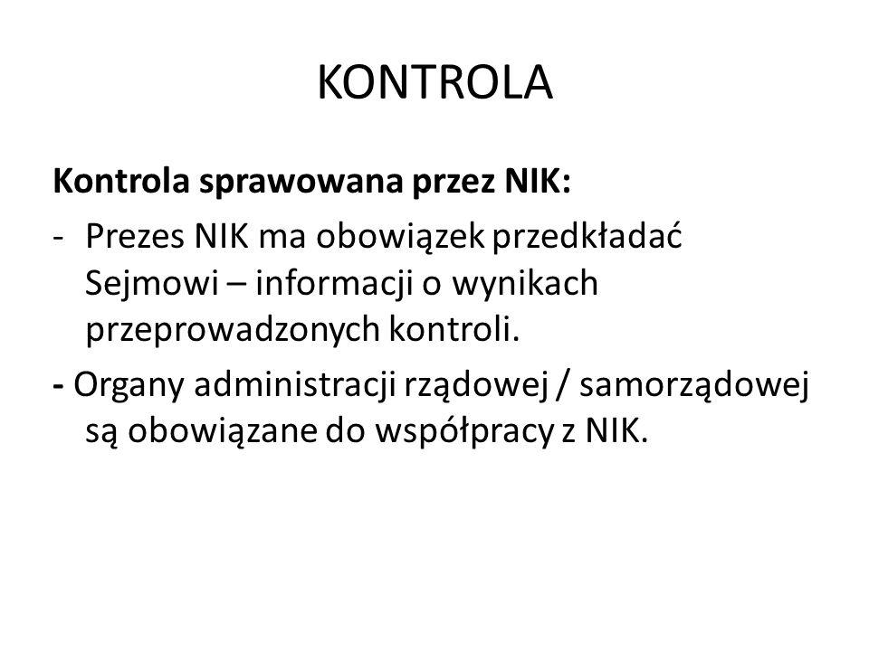 KONTROLA Kontrola sprawowana przez NIK: -Prezes NIK ma obowiązek przedkładać Sejmowi – informacji o wynikach przeprowadzonych kontroli. - Organy admin