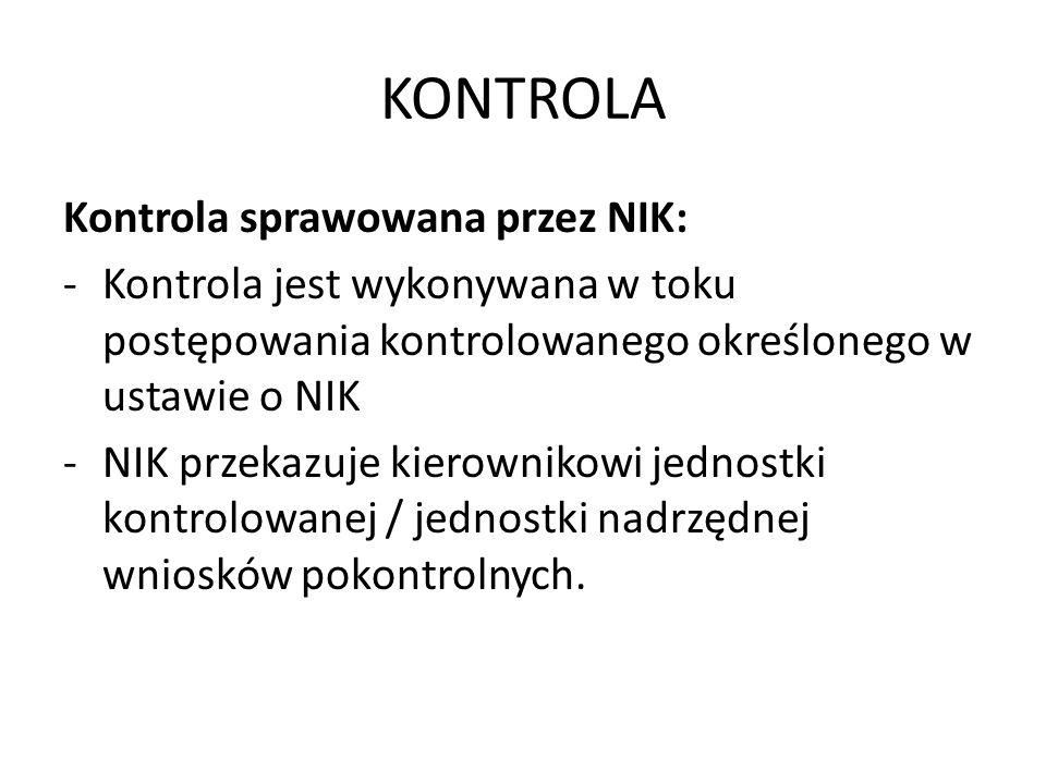 KONTROLA Kontrola sprawowana przez NIK: -Kontrola jest wykonywana w toku postępowania kontrolowanego określonego w ustawie o NIK -NIK przekazuje kiero