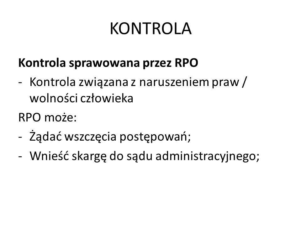 KONTROLA Kontrola sprawowana przez RPO -Kontrola związana z naruszeniem praw / wolności człowieka RPO może: -Żądać wszczęcia postępowań; -Wnieść skarg