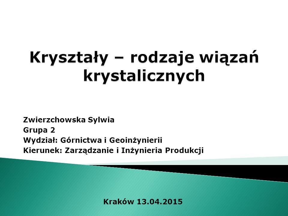 Zwierzchowska Sylwia Grupa 2 Wydział: Górnictwa i Geoinżynierii Kierunek: Zarządzanie i Inżynieria Produkcji Kraków 13.04.2015