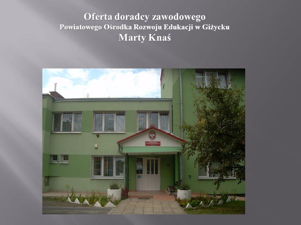 PORADNIA Oferta doradcy zawodowego Powiatowego Ośrodka Rozwoju Edukacji w Giżycku Marty Knaś