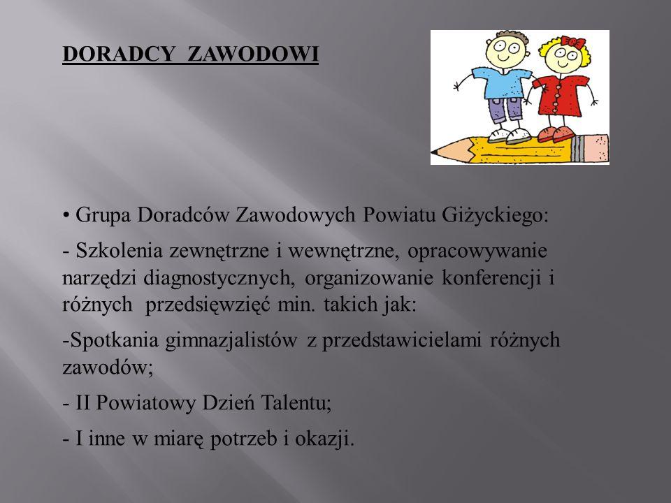 DORADCY ZAWODOWI Grupa Doradców Zawodowych Powiatu Giżyckiego: - Szkolenia zewnętrzne i wewnętrzne, opracowywanie narzędzi diagnostycznych, organizowa