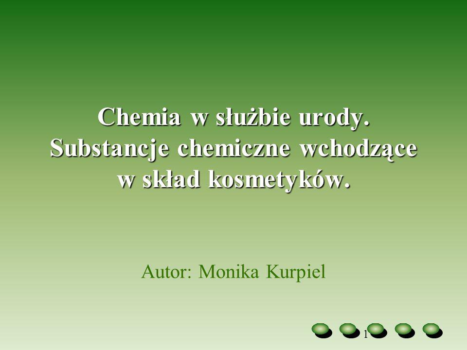 Chemia w służbie urody. Substancje chemiczne wchodzące w skład kosmetyków. Autor: Monika Kurpiel 1