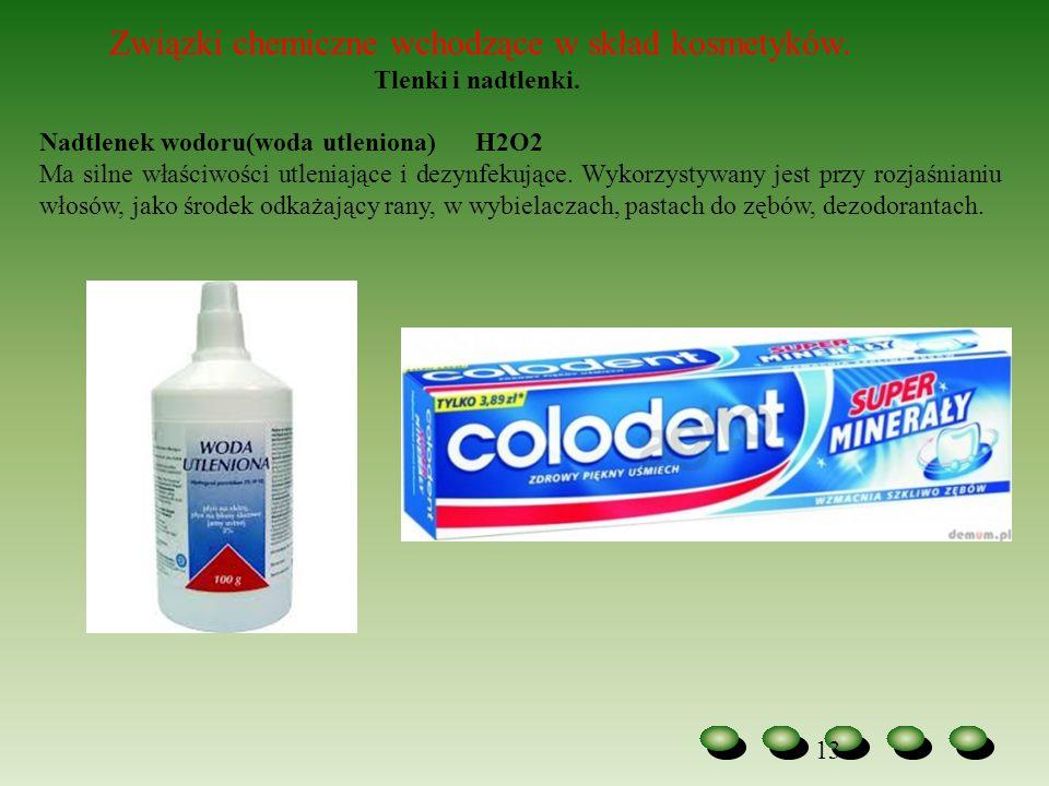 13 Związki chemiczne wchodzące w skład kosmetyków. Tlenki i nadtlenki. Nadtlenek wodoru(woda utleniona) H2O2 Ma silne właściwości utleniające i dezynf