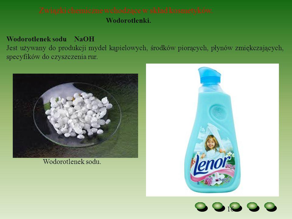 16 Związki chemiczne wchodzące w skład kosmetyków. Wodorotlenki. Wodorotlenek sodu NaOH Jest używany do produkcji mydeł kąpielowych, środków piorących