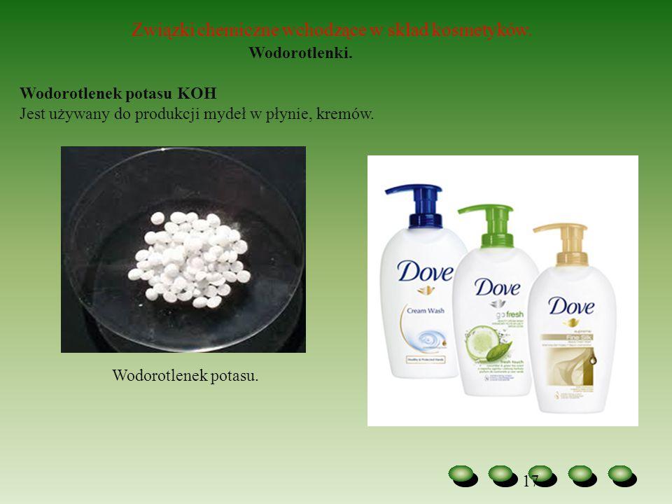 17 Związki chemiczne wchodzące w skład kosmetyków. Wodorotlenki. Wodorotlenek potasu KOH Jest używany do produkcji mydeł w płynie, kremów. Wodorotlene