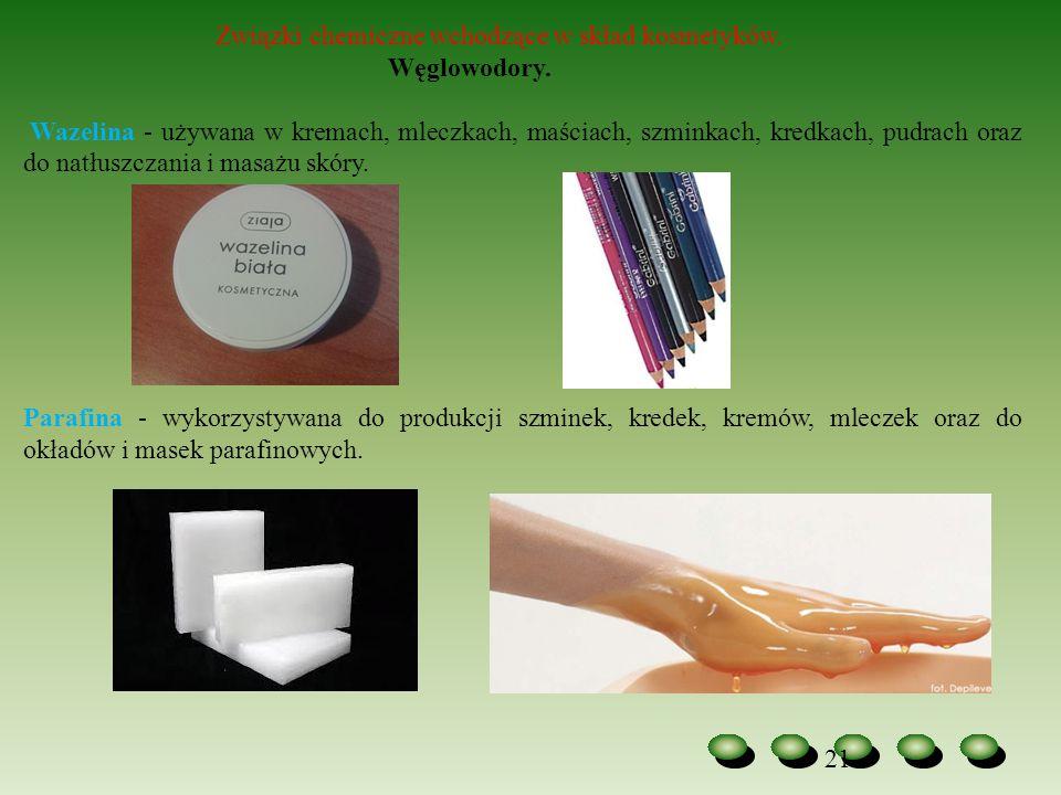 21 Związki chemiczne wchodzące w skład kosmetyków. Węglowodory. Wazelina - używana w kremach, mleczkach, maściach, szminkach, kredkach, pudrach oraz d