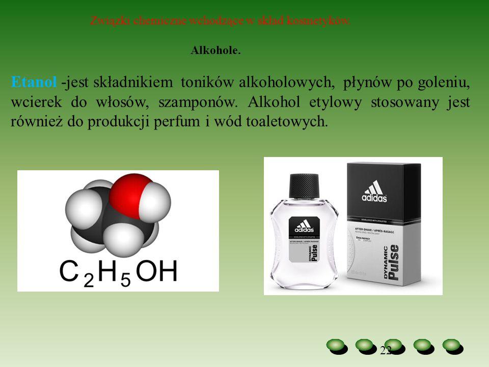 22 Związki chemiczne wchodzące w skład kosmetyków. Alkohole. Etanol -jest składnikiem toników alkoholowych, płynów po goleniu, wcierek do włosów, szam