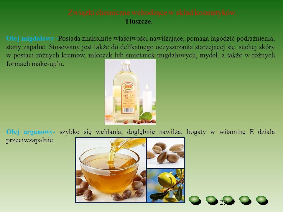 29 Związki chemiczne wchodzące w skład kosmetyków. Tłuszcze. Olej migdałowy -Posiada znakomite właściwości nawilżające, pomaga łagodzić podrażnienia,
