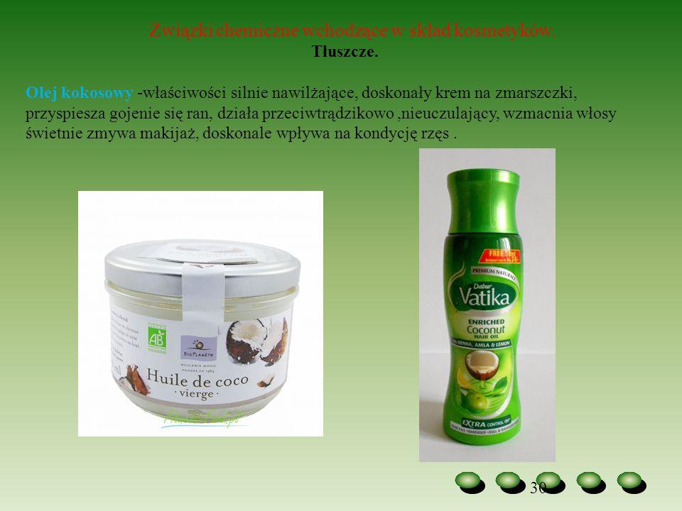 30 Związki chemiczne wchodzące w skład kosmetyków. Tłuszcze. Olej kokosowy -właściwości silnie nawilżające, doskonały krem na zmarszczki, przyspiesza