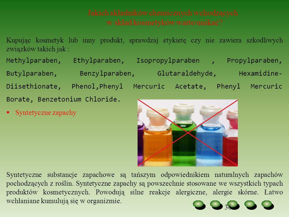 36 Jakich składników chemicznych wchodzących w skład kosmetyków warto unikać? Kupując kosmetyk lub inny produkt, sprawdzaj etykietę czy nie zawiera sz