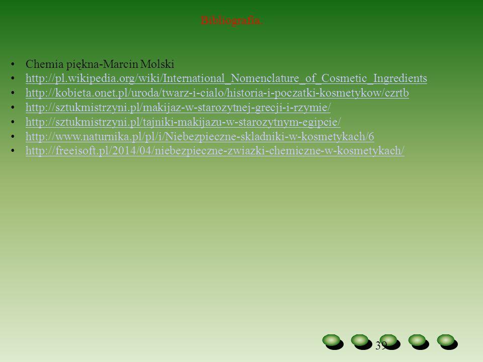 39 Bibliografia. Chemia piękna-Marcin Molski http://pl.wikipedia.org/wiki/International_Nomenclature_of_Cosmetic_Ingredients http://kobieta.onet.pl/ur
