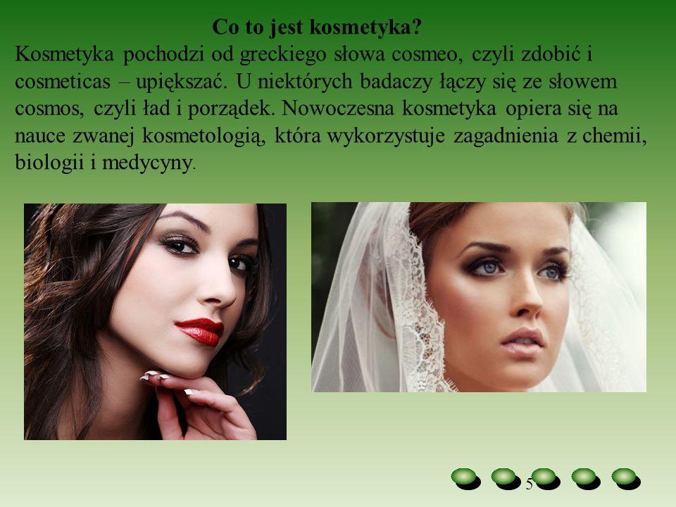 5 Co to jest kosmetyka? Kosmetyka pochodzi od greckiego słowa cosmeo, czyli zdobić i cosmeticas – upiększać. U niektórych badaczy łączy się ze słowem