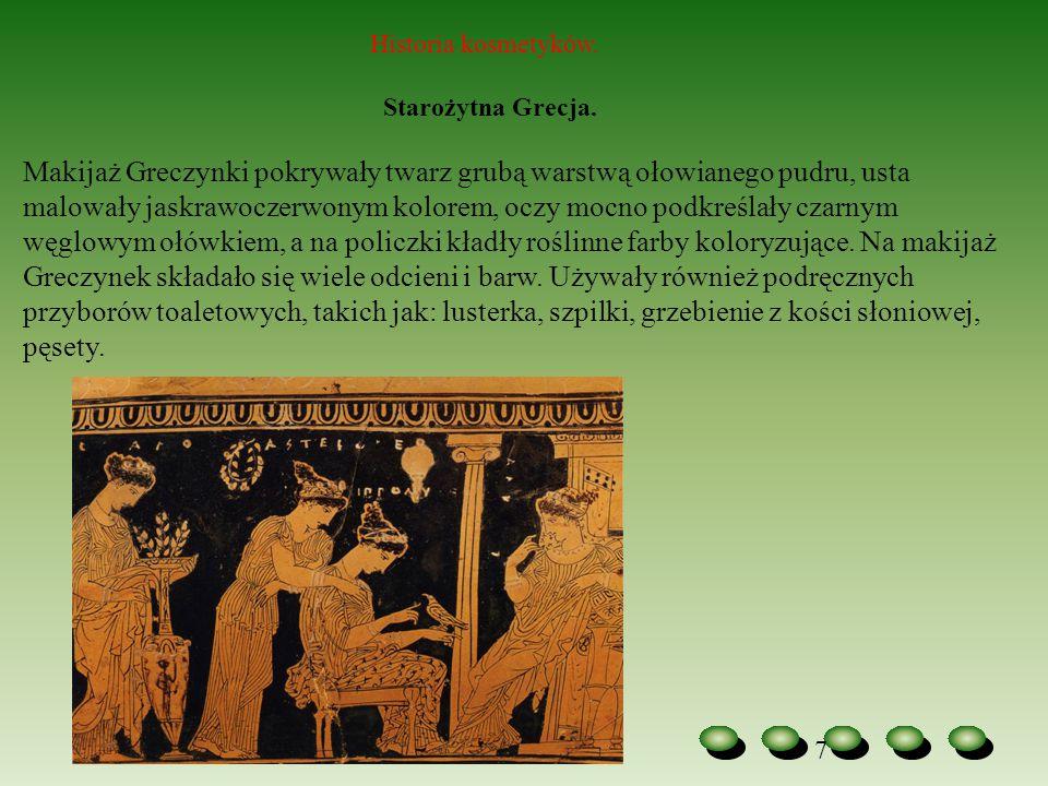 7 Historia kosmetyków. Starożytna Grecja. Makijaż Greczynki pokrywały twarz grubą warstwą ołowianego pudru, usta malowały jaskrawoczerwonym kolorem, o
