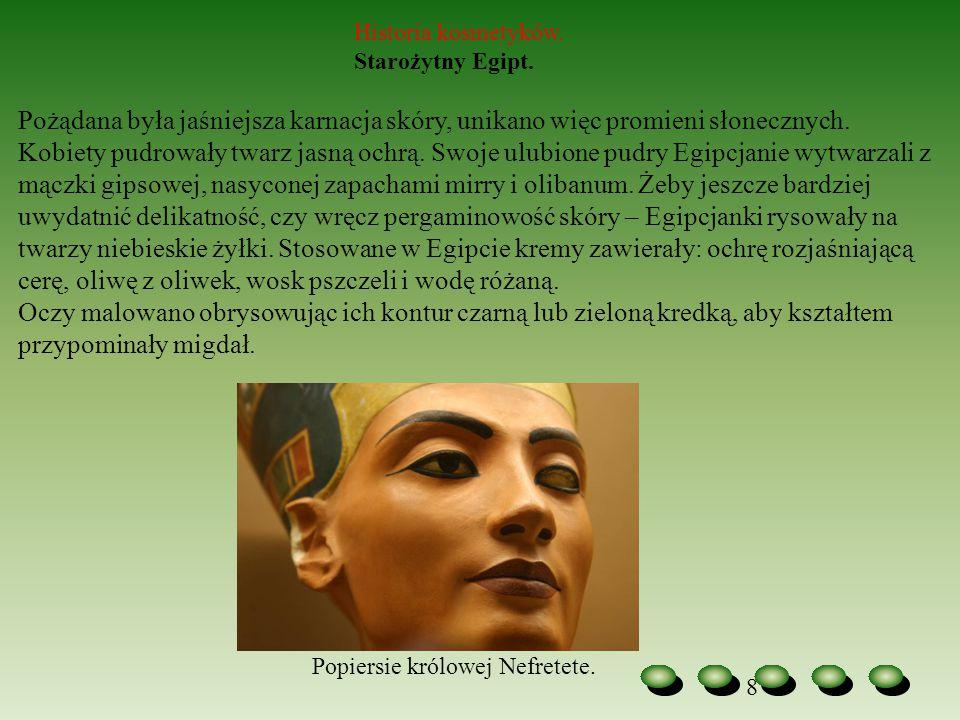 8 Historia kosmetyków. Starożytny Egipt. Pożądana była jaśniejsza karnacja skóry, unikano więc promieni słonecznych. Kobiety pudrowały twarz jasną och