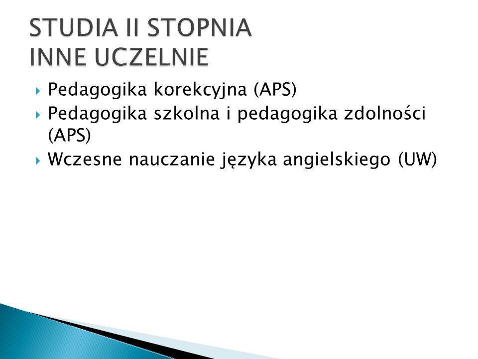  Pedagogika korekcyjna (APS)  Pedagogika szkolna i pedagogika zdolności (APS)  Wczesne nauczanie języka angielskiego (UW)