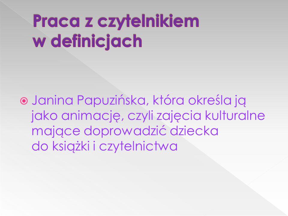  Janina Papuzińska, która określa ją jako animację, czyli zajęcia kulturalne mające doprowadzić dziecka do książki i czytelnictwa