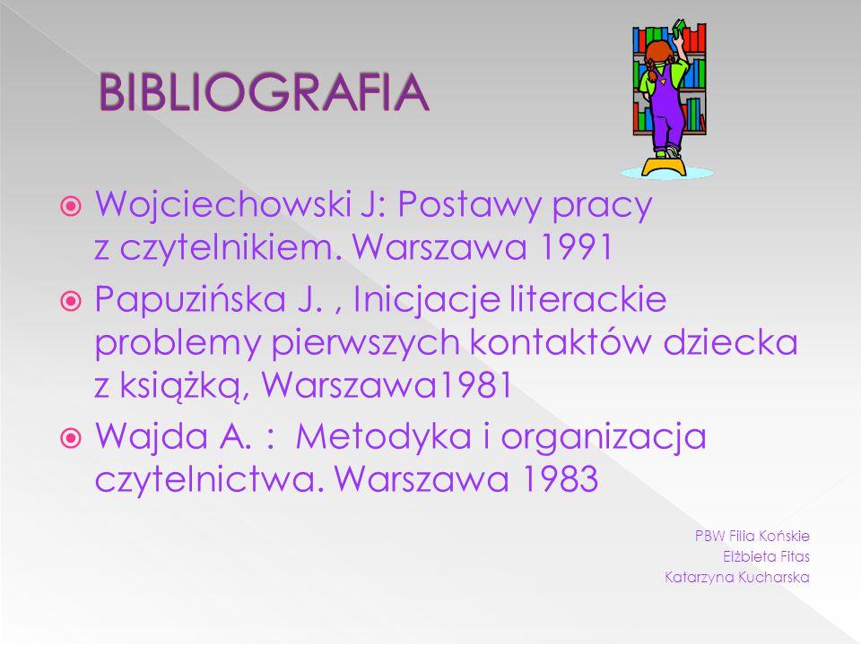  Wojciechowski J: Postawy pracy z czytelnikiem. Warszawa 1991  Papuzińska J., Inicjacje literackie problemy pierwszych kontaktów dziecka z książką,