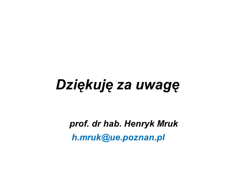 Dziękuję za uwagę prof. dr hab. Henryk Mruk h.mruk@ue.poznan.pl