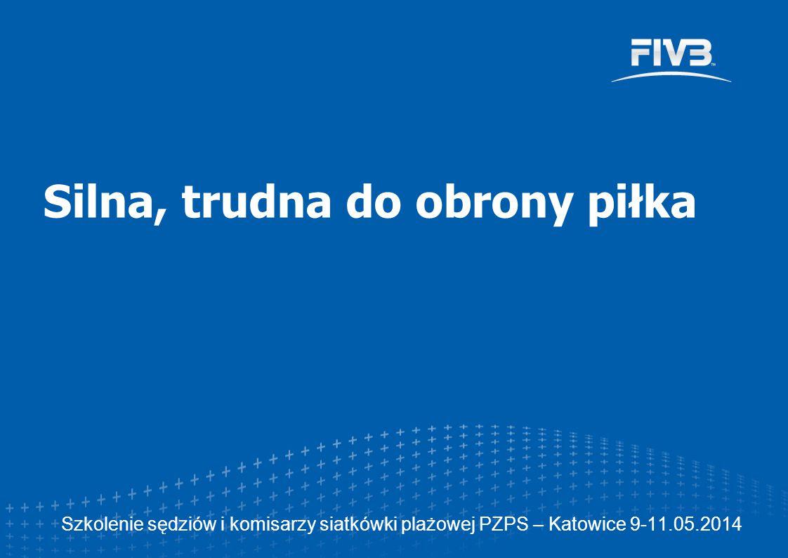 Szkolenie sędziów i komisarzy siatkówki plażowej PZPS – Katowice 9-11.05.2014 Silna, trudna do obrony piłka
