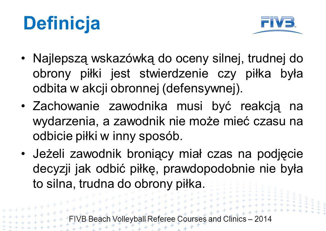 Kryteria Kluczowe elementy pozwalające na stwierdzenie czy była to silna, trudna do obrony piłka prędkość piłki odległość (jeżeli zawodnik jest w znacznej odległości od siatki oraz zaatakowana piłka nie leci zbyt szybko, zdecydowanie ma on czas na reakcję i zmianę sposobu odbicia) odpowiedź na pytanie czy zawodnik broniący miał czas na zmianę techniki odbicia FIVB Beach Volleyball Referee Courses and Clinics – 2014