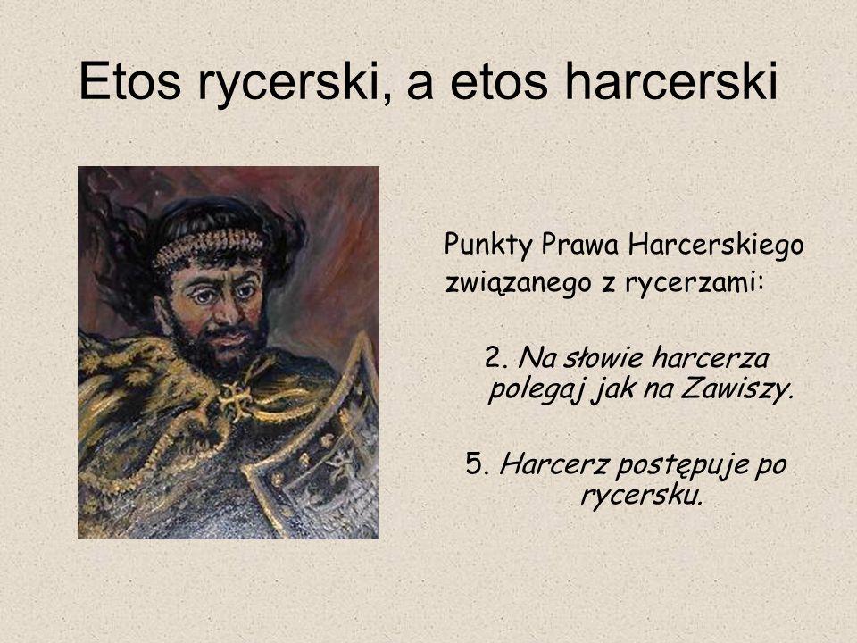 Etos rycerski, a etos harcerski Punkty Prawa Harcerskiego związanego z rycerzami: 2. Na słowie harcerza polegaj jak na Zawiszy. 5. Harcerz postępuje p