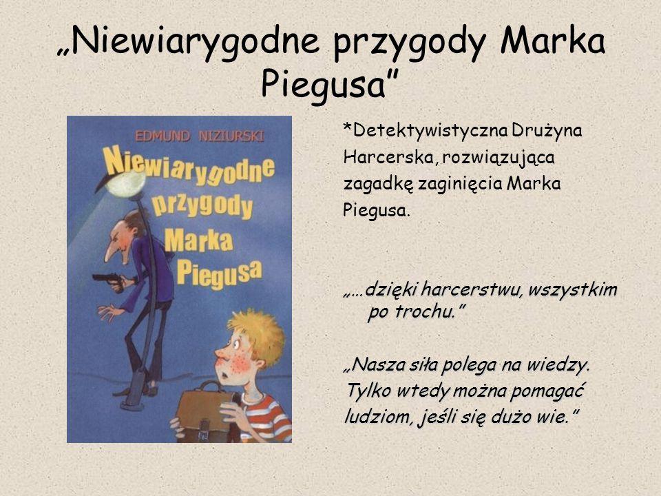 """""""Niewiarygodne przygody Marka Piegusa"""" *Detektywistyczna Drużyna Harcerska, rozwiązująca zagadkę zaginięcia Marka Piegusa. """"…dzięki harcerstwu, wszyst"""