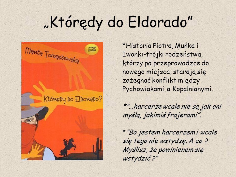 """""""Którędy do Eldorado"""" *Historia Piotra, Muńka i Iwonki-trójki rodzeństwa, którzy po przeprowadzce do nowego miejsca, starają się zażegnać konflikt mię"""