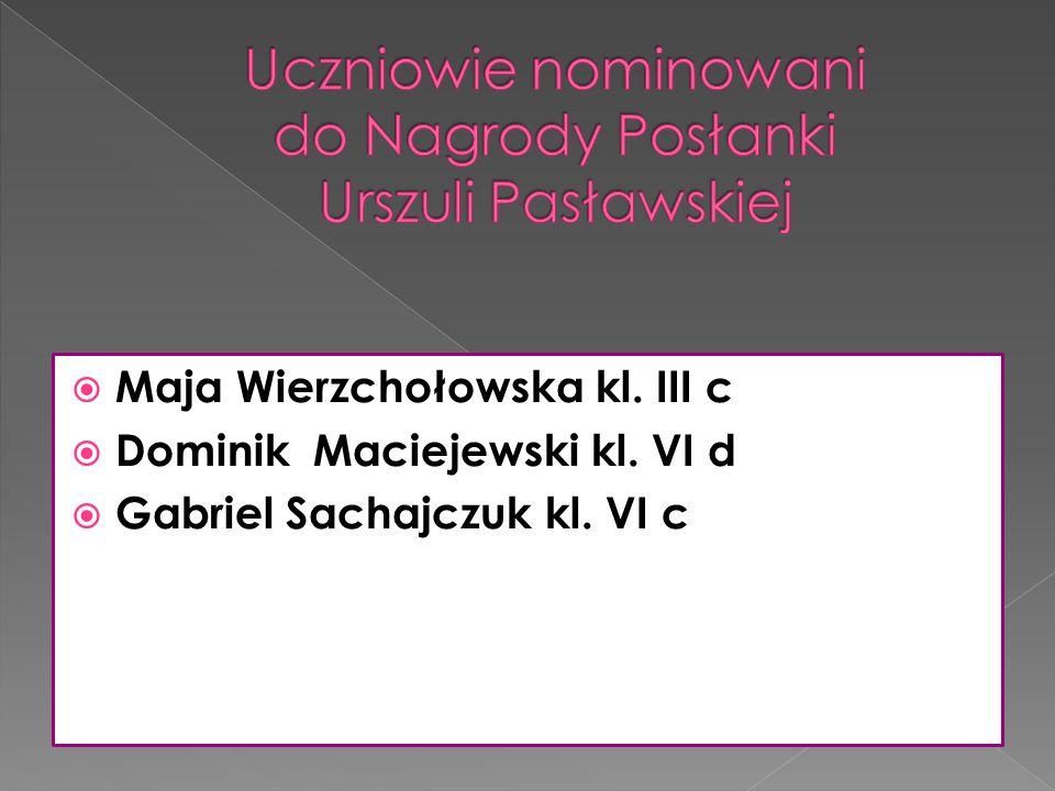  Maja Wierzchołowska kl. III c  Dominik Maciejewski kl. VI d  Gabriel Sachajczuk kl. VI c