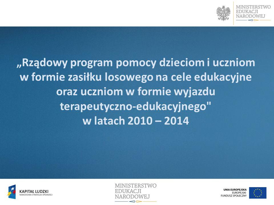 """""""Rządowy program pomocy dzieciom i uczniom w formie zasiłku losowego na cele edukacyjne oraz uczniom w formie wyjazdu terapeutyczno-edukacyjnego w latach 2010 – 2014"""