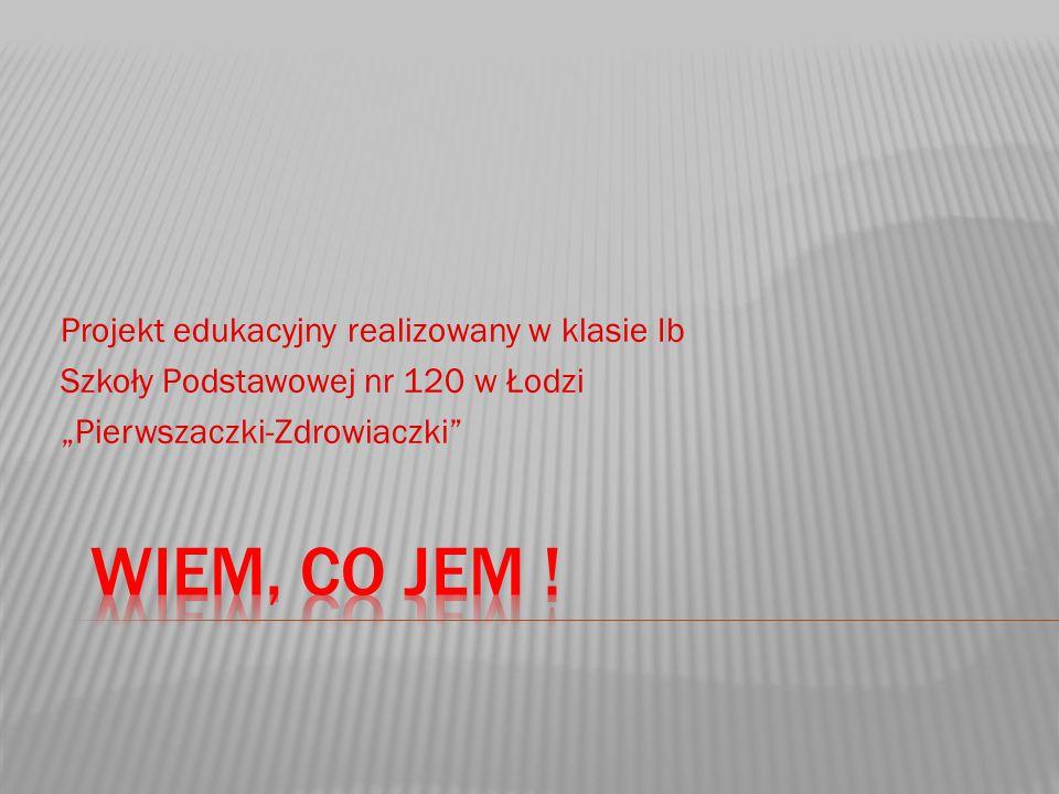 """Projekt edukacyjny realizowany w klasie Ib Szkoły Podstawowej nr 120 w Łodzi """"Pierwszaczki-Zdrowiaczki"""""""