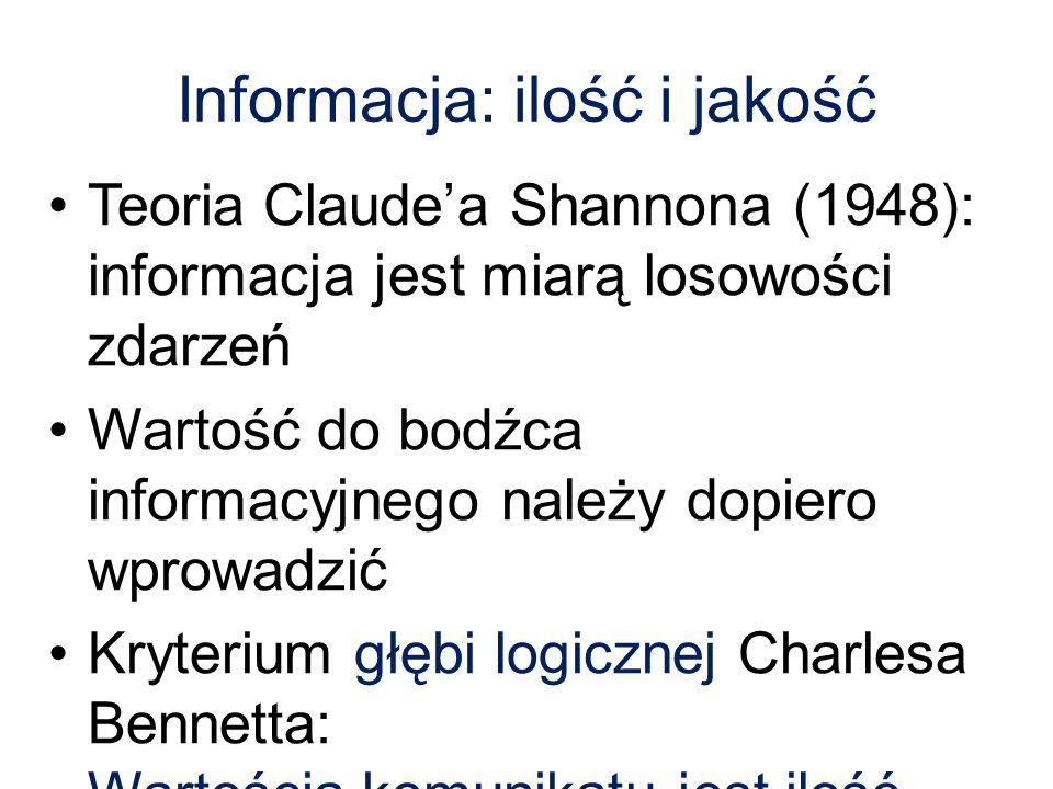 Informacja: ilość i jakość Teoria Claude'a Shannona (1948): informacja jest miarą losowości zdarzeń Wartość do bodźca informacyjnego należy dopiero wp