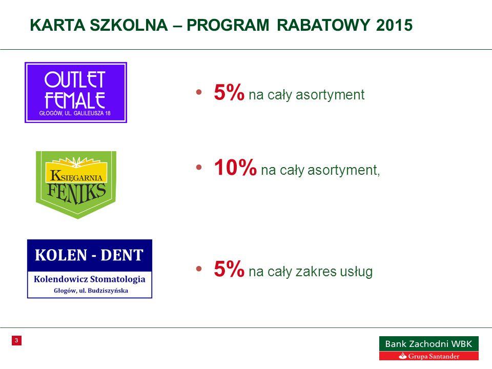 3 KARTA SZKOLNA – PROGRAM RABATOWY 2015 5% na cały asortyment 10% na cały asortyment, 5% na cały zakres usług