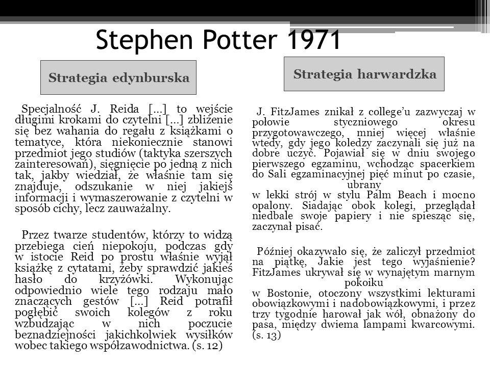 Stephen Potter 1971 Strategia edynburska Strategia harwardzka Specjalność J. Reida […] to wejście długimi krokami do czytelni […] zbliżenie się bez wa