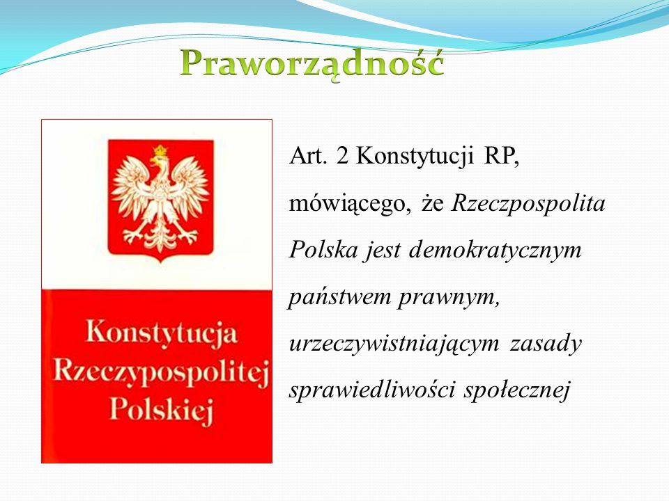 Art. 2 Konstytucji RP, mówiącego, że Rzeczpospolita Polska jest demokratycznym państwem prawnym, urzeczywistniającym zasady sprawiedliwości społecznej