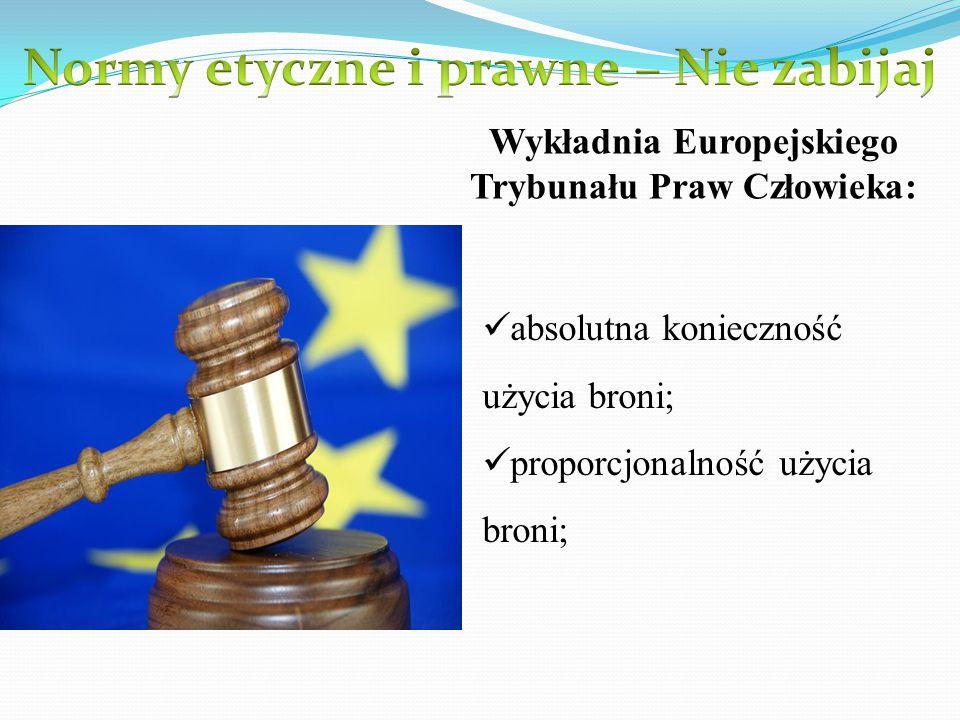 Wykładnia Europejskiego Trybunału Praw Człowieka: absolutna konieczność użycia broni; proporcjonalność użycia broni;