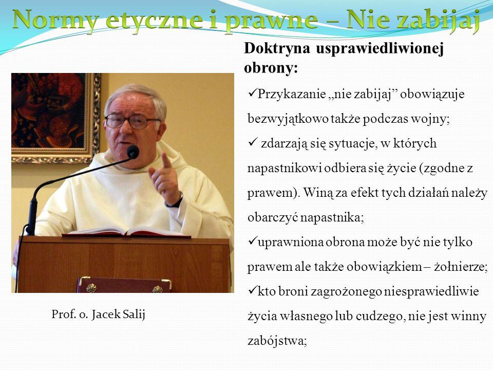 """Prof. o. Jacek Salij Doktryna usprawiedliwionej obrony: Przykazanie """"nie zabijaj"""" obowiązuje bezwyjątkowo także podczas wojny; zdarzają się sytuacje,"""