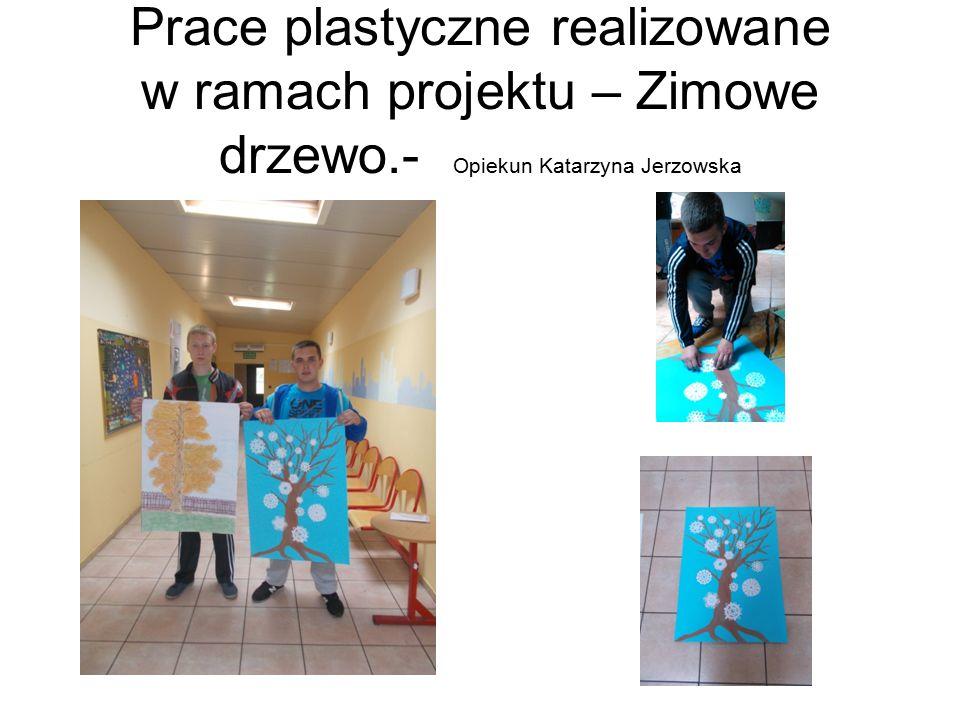 Prace plastyczne realizowane w ramach projektu – Zimowe drzewo.- Opiekun Katarzyna Jerzowska