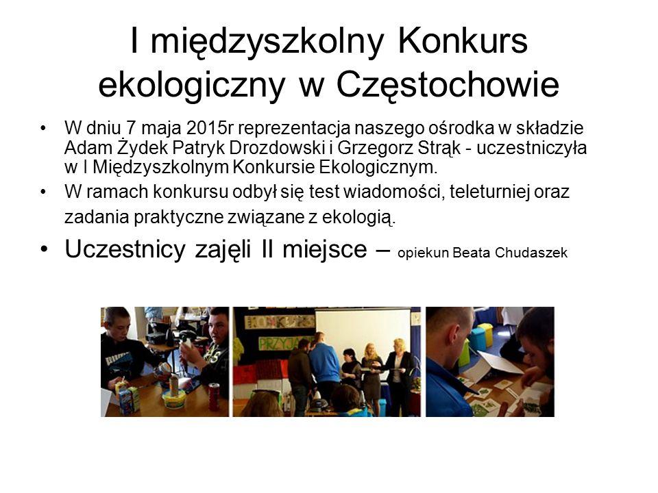 I międzyszkolny Konkurs ekologiczny w Częstochowie W dniu 7 maja 2015r reprezentacja naszego ośrodka w składzie Adam Żydek Patryk Drozdowski i Grzegor