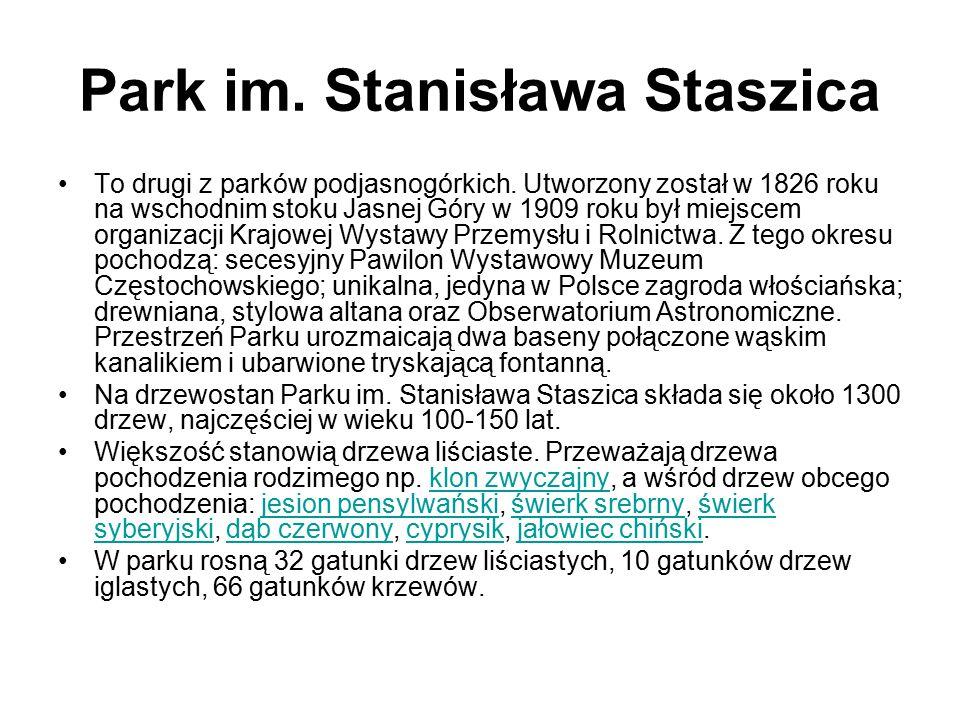 Park im. Stanisława Staszica To drugi z parków podjasnogórkich. Utworzony został w 1826 roku na wschodnim stoku Jasnej Góry w 1909 roku był miejscem o
