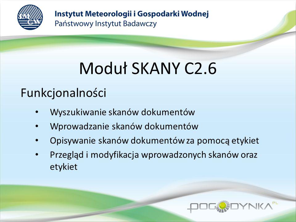 Moduł SKANY C2.6 Funkcjonalności Wyszukiwanie skanów dokumentów Wprowadzanie skanów dokumentów Opisywanie skanów dokumentów za pomocą etykiet Przegląd