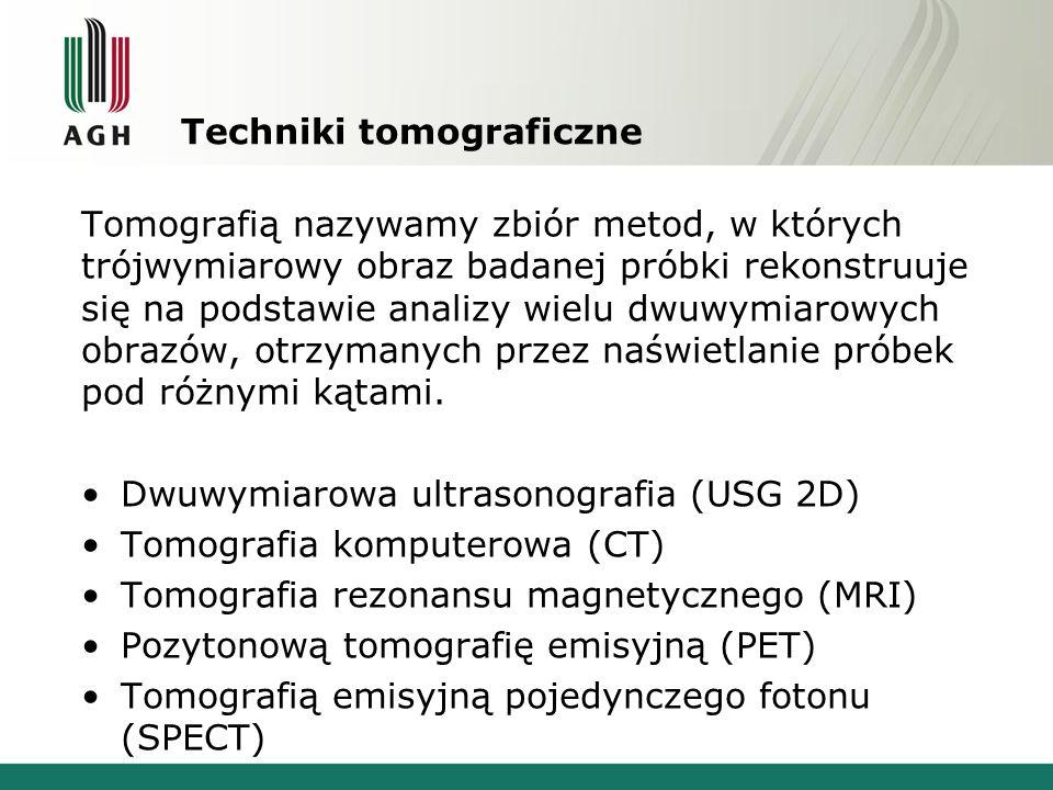 Techniki tomograficzne Tomografią nazywamy zbiór metod, w których trójwymiarowy obraz badanej próbki rekonstruuje się na podstawie analizy wielu dwuwy