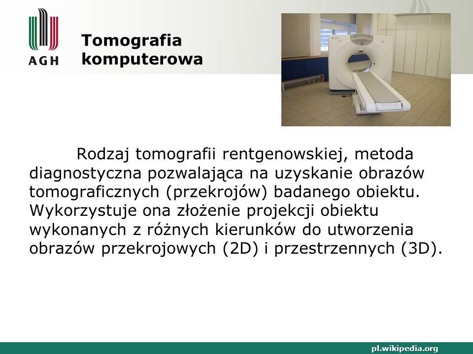 Tomografia komputerowa Rodzaj tomografii rentgenowskiej, metoda diagnostyczna pozwalająca na uzyskanie obrazów tomograficznych (przekrojów) badanego o