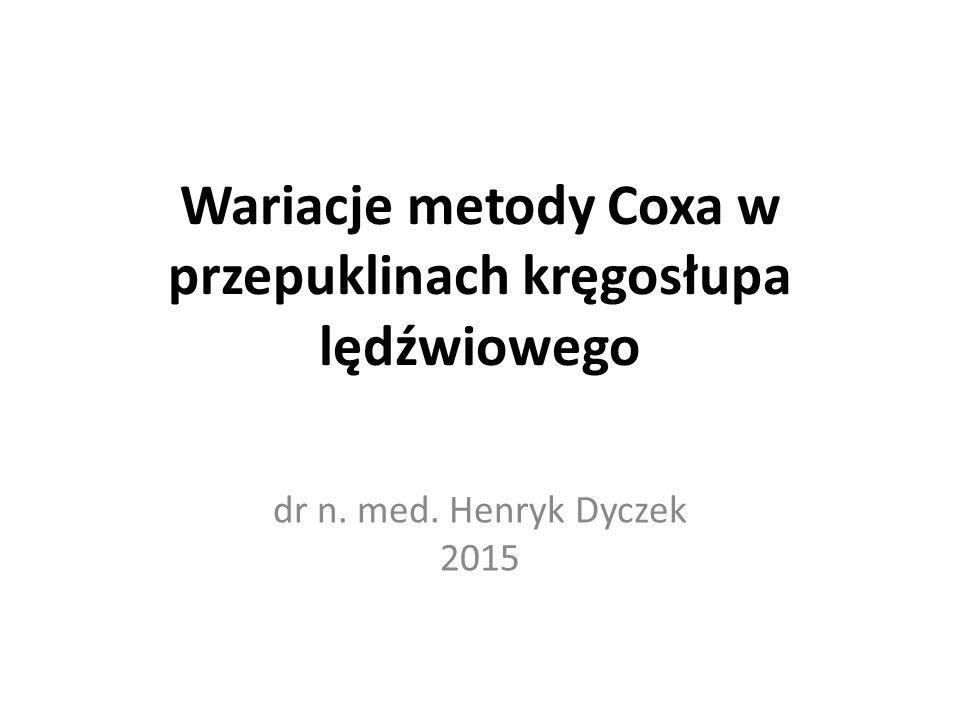 Wariacje metody Coxa w przepuklinach kręgosłupa lędźwiowego dr n. med. Henryk Dyczek 2015
