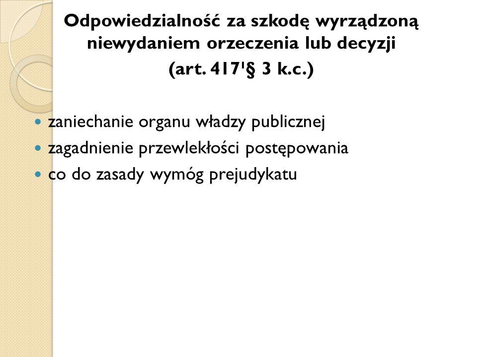 Odpowiedzialność za szkodę wyrządzoną niewydaniem orzeczenia lub decyzji (art. 417¹§ 3 k.c.) zaniechanie organu władzy publicznej zagadnienie przewlek