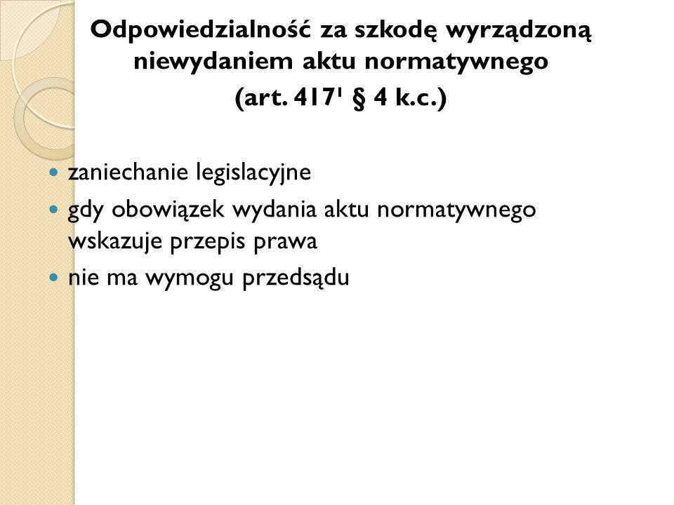 Odpowiedzialność za szkodę wyrządzoną niewydaniem aktu normatywnego (art. 417¹ § 4 k.c.) zaniechanie legislacyjne gdy obowiązek wydania aktu normatywn